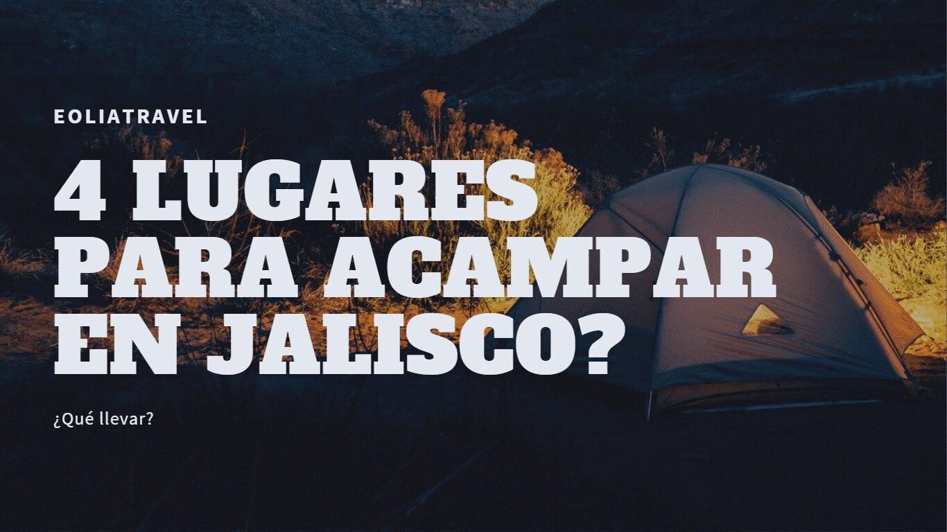 Conoce éstos 4 lugares para acampar en Jalisco