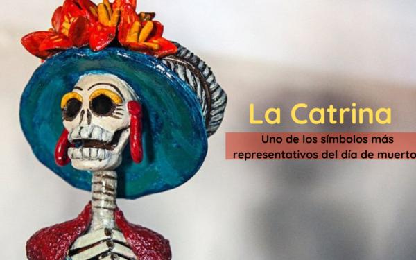 La catrina: Uno de los símbolos más representativos del día de muertos